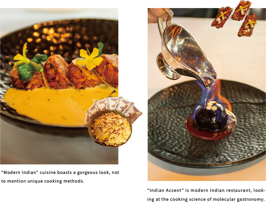 """Modern Indian"" cuisine boasts a gorgeous look, not to mention unique cooking methods.""Indian Accent"" is modern Indian restaurant, looking at the cooking science of molecular gastronomy."